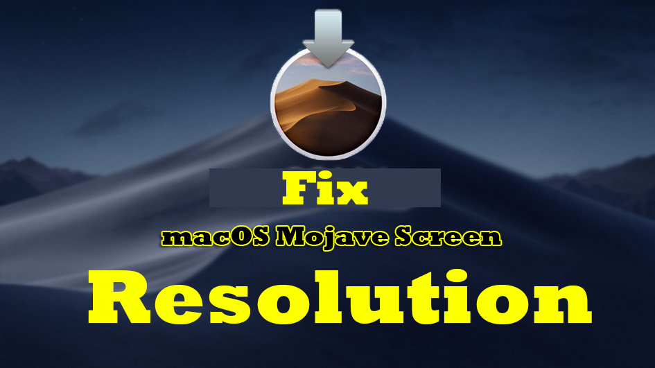Fix macOS Mojave Screen Resolution