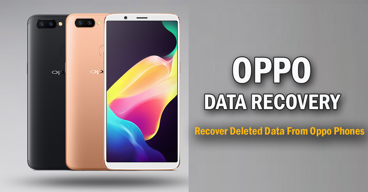 How to Recover Deleted or Lost Files From Oppo Phones in 2020