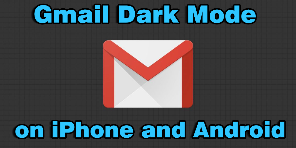 How to Turn On Gmail Dark Mode on iPhone and Android