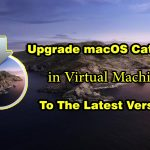Upgrade macOS Catalina in Virtual Machine To The Latest Version
