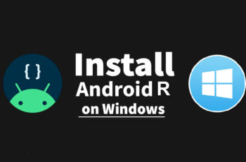 How to Install Android R (Android 11) on Windows PC