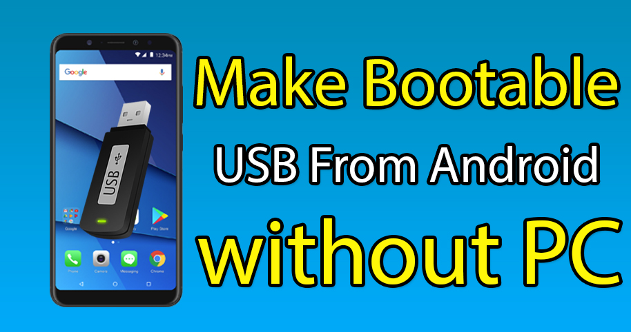 How to Make a Bootable USB from Android Phone without PC