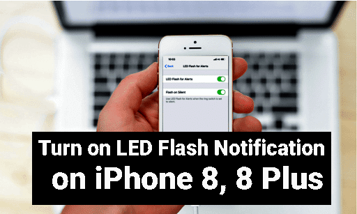 Turn on LED Flash Notification on iPhone 8 and 8 Plus