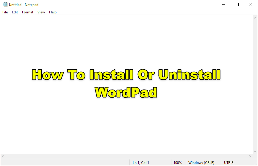 How To Install Or Uninstall WordPad in Windows 10