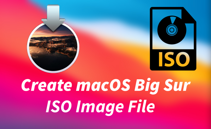 How to Create macOS Big Sur ISO Image File