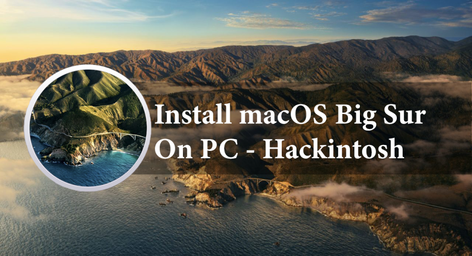 How to Install macOS Big Sur on PC- Hackintosh?