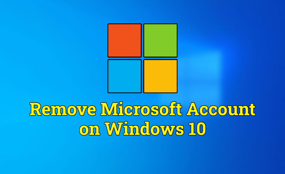 How to Remove Microsoft Account in Windows 10
