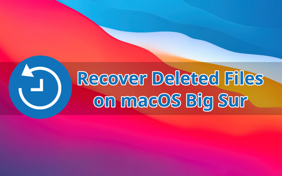 How to Recover Deleted Files on macOS Big Sur
