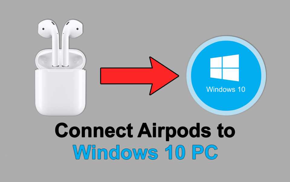 How to Pair and Connect Apple AirPods to a Windows 10 PC