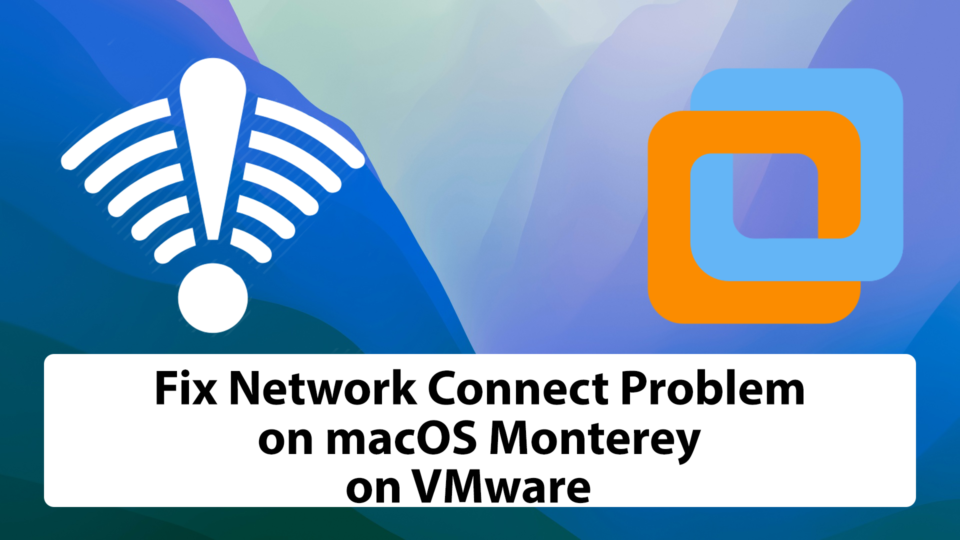Fix Network Connection on macOS Monterey on VMware