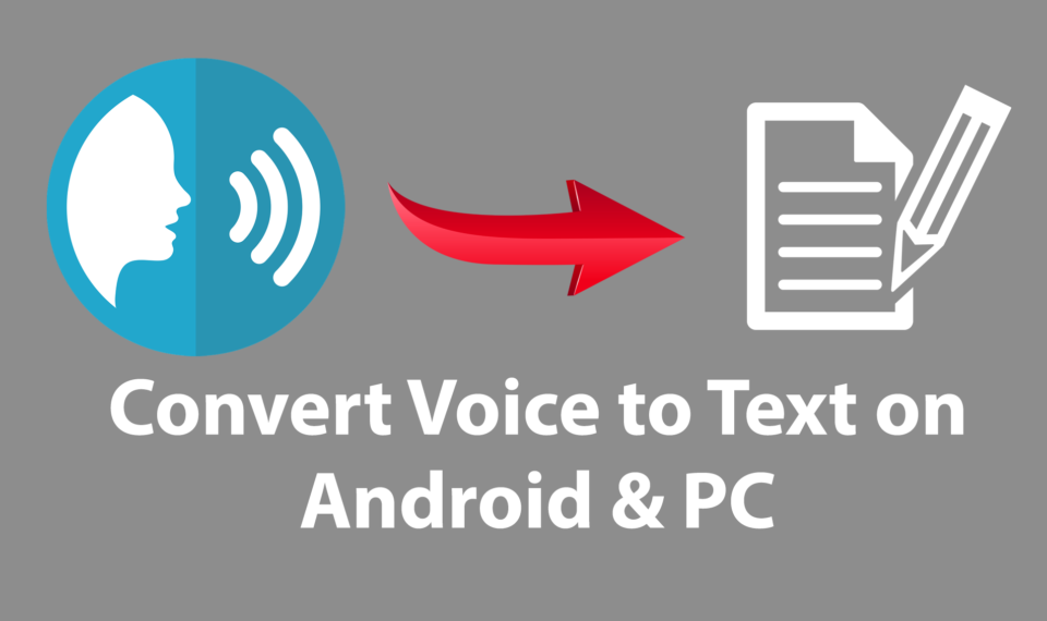 How to Convert Voice to Text on Android and PC